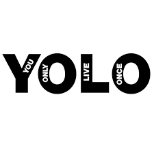 YOLO- You Only Live Once!